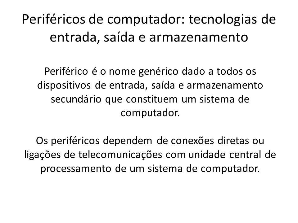 Periférico é o nome genérico dado a todos os dispositivos de entrada, saída e armazenamento secundário que constituem um sistema de computador. Os per