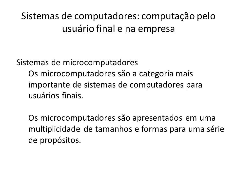 Sistemas de computadores: computação pelo usuário final e na empresa Sistemas de microcomputadores Os microcomputadores são a categoria mais important