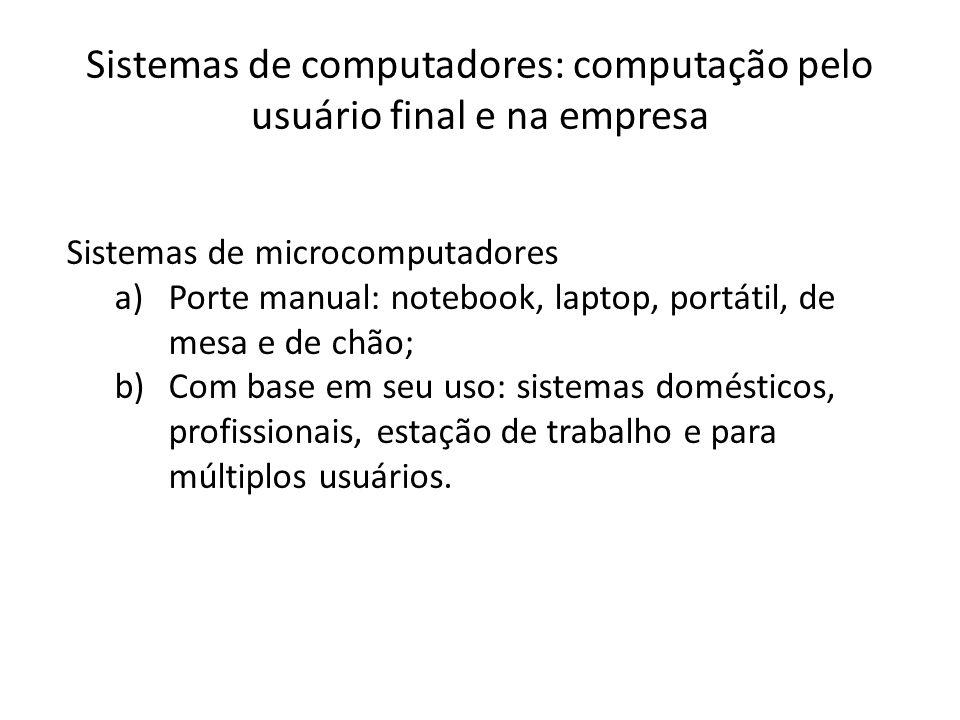 Sistemas de computadores: computação pelo usuário final e na empresa Sistemas de microcomputadores a)Porte manual: notebook, laptop, portátil, de mesa