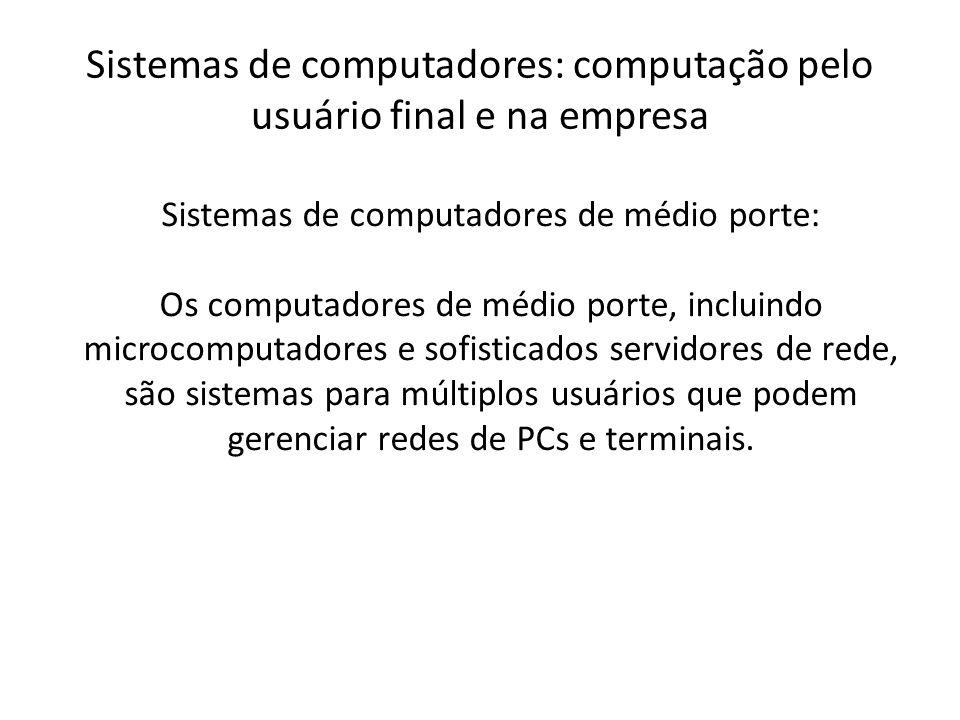 Sistemas de computadores: computação pelo usuário final e na empresa Sistemas de computadores de médio porte: Os computadores de médio porte, incluind