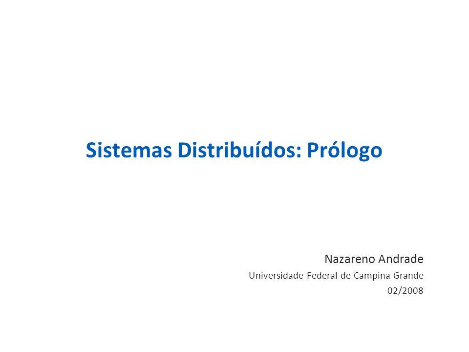 Sistemas Distribuídos: Prólogo Nazareno Andrade Universidade Federal de Campina Grande 02/2008