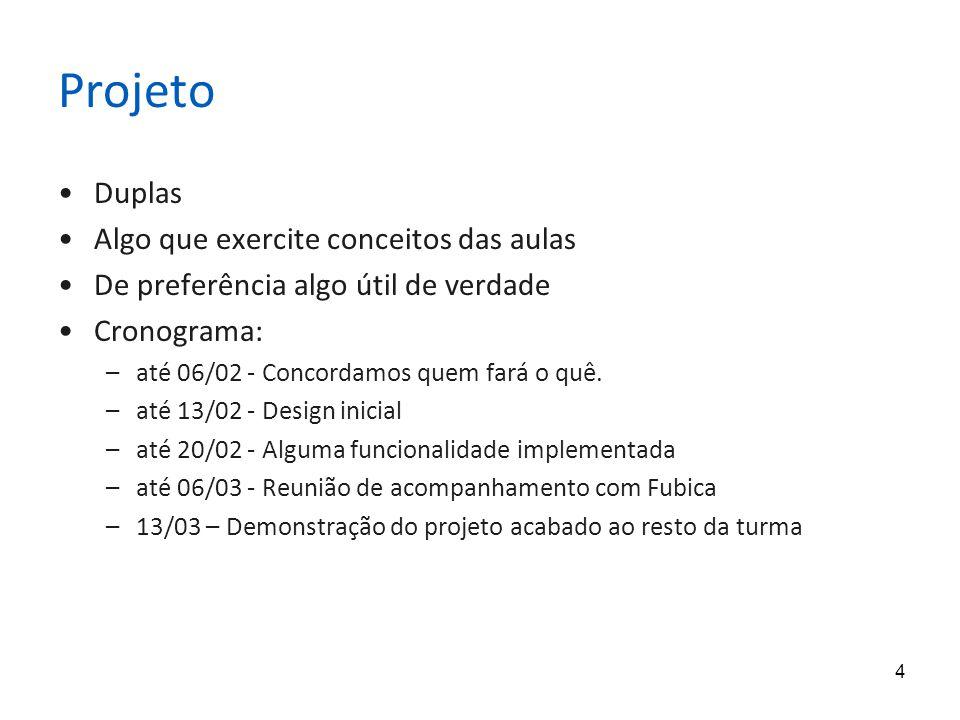 4 Projeto Duplas Algo que exercite conceitos das aulas De preferência algo útil de verdade Cronograma: –até 06/02 - Concordamos quem fará o quê.