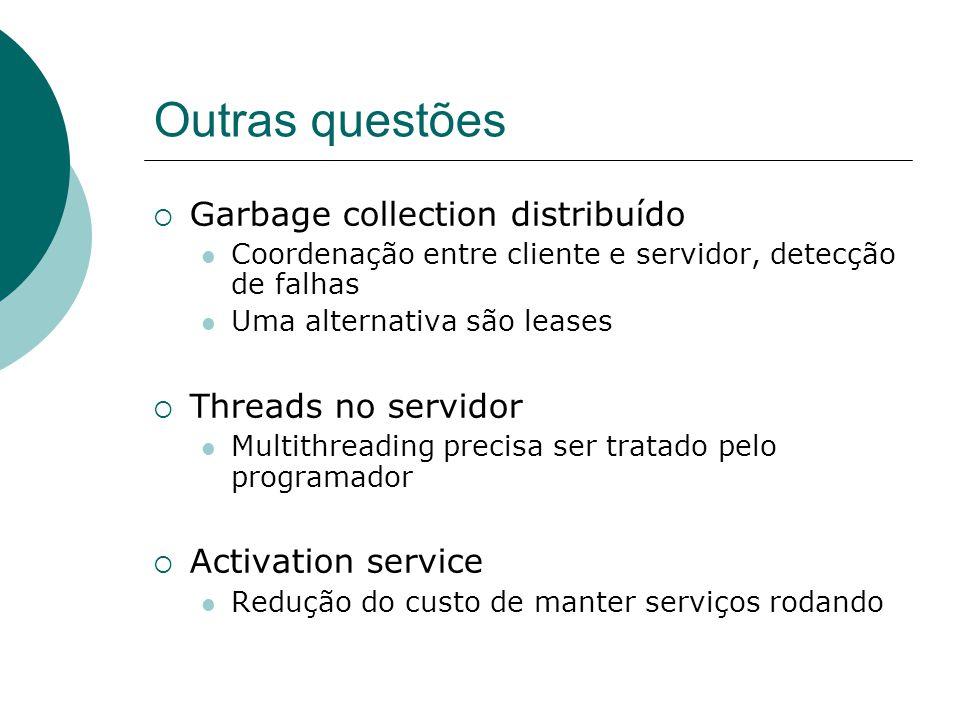 Outras questões  Garbage collection distribuído Coordenação entre cliente e servidor, detecção de falhas Uma alternativa são leases  Threads no serv
