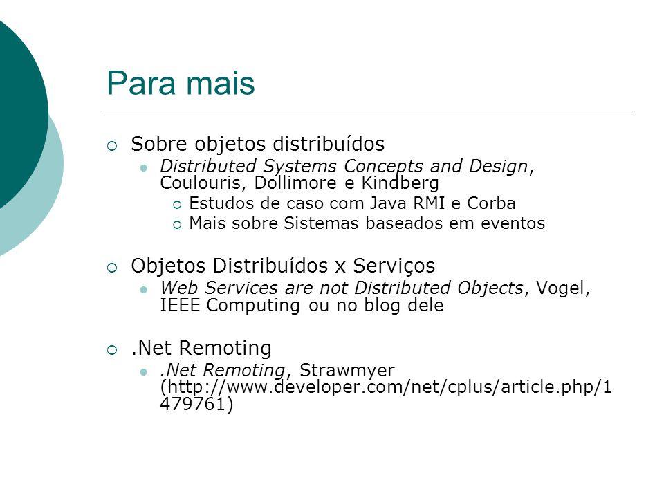 Para mais  Sobre objetos distribuídos Distributed Systems Concepts and Design, Coulouris, Dollimore e Kindberg  Estudos de caso com Java RMI e Corba