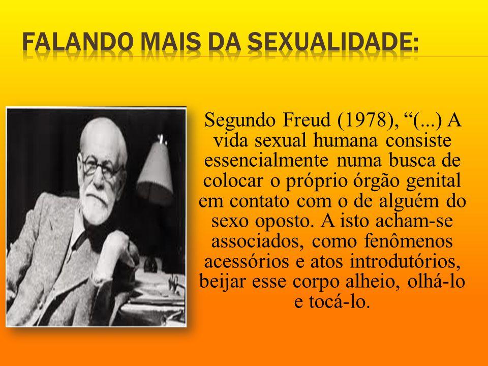 """Segundo Freud (1978), """"(...) A vida sexual humana consiste essencialmente numa busca de colocar o próprio órgão genital em contato com o de alguém do"""