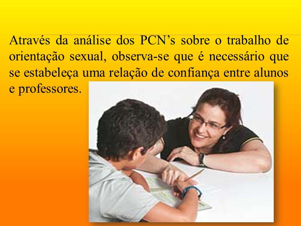 Através da análise dos PCN's sobre o trabalho de orientação sexual, observa-se que é necessário que se estabeleça uma relação de confiança entre aluno