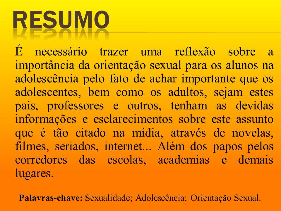 É necessário trazer uma reflexão sobre a importância da orientação sexual para os alunos na adolescência pelo fato de achar importante que os adolesce