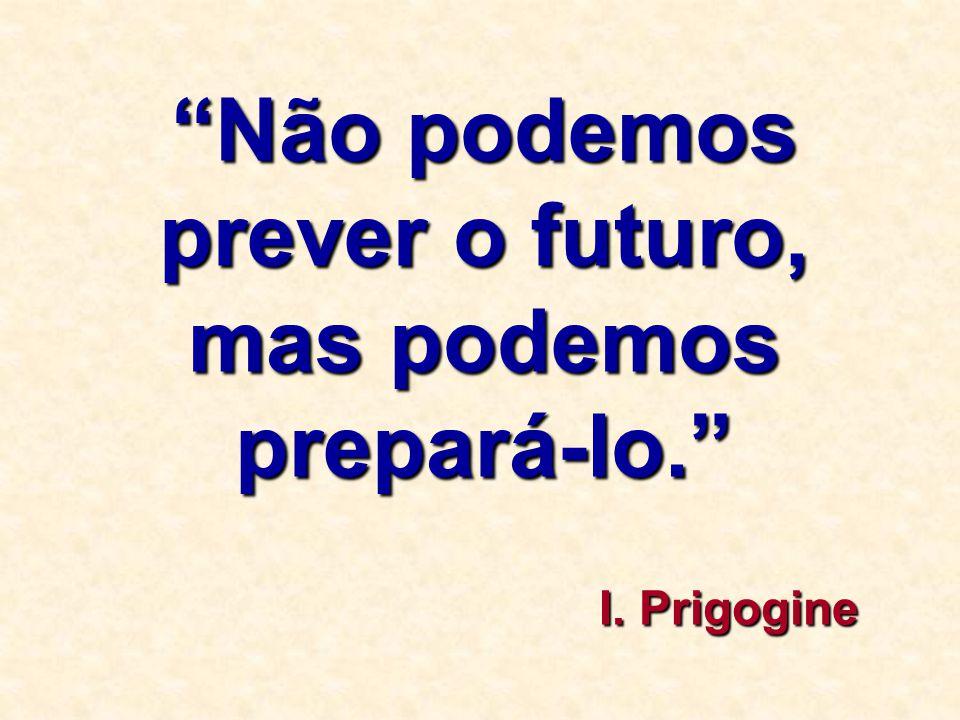 """""""Não podemos prever o futuro, mas podemos prepará-lo."""" I. Prigogine"""