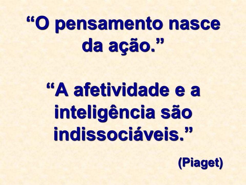 """""""O pensamento nasce da ação."""" """"A afetividade e a inteligência são indissociáveis."""" (Piaget)"""