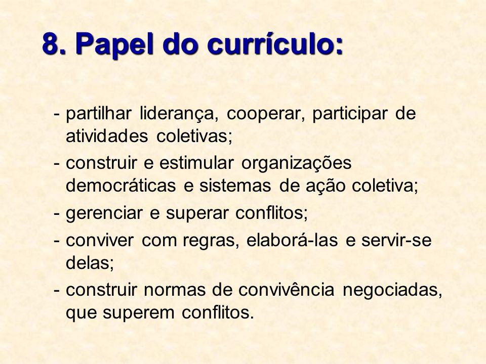 8. Papel do currículo: -partilhar liderança, cooperar, participar de atividades coletivas; -construir e estimular organizações democráticas e sistemas