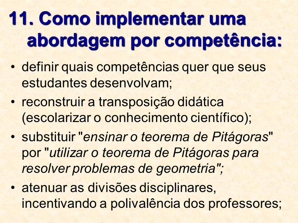 11. Como implementar uma abordagem por competência: definir quais competências quer que seus estudantes desenvolvam; reconstruir a transposição didáti