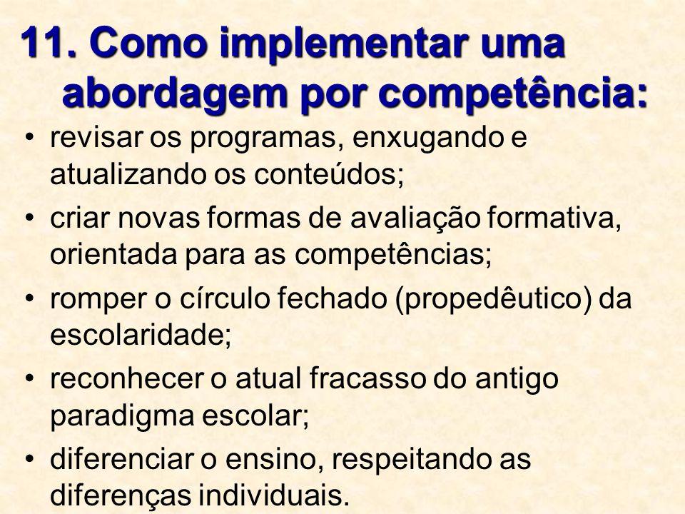 11. Como implementar uma abordagem por competência: revisar os programas, enxugando e atualizando os conteúdos; criar novas formas de avaliação format