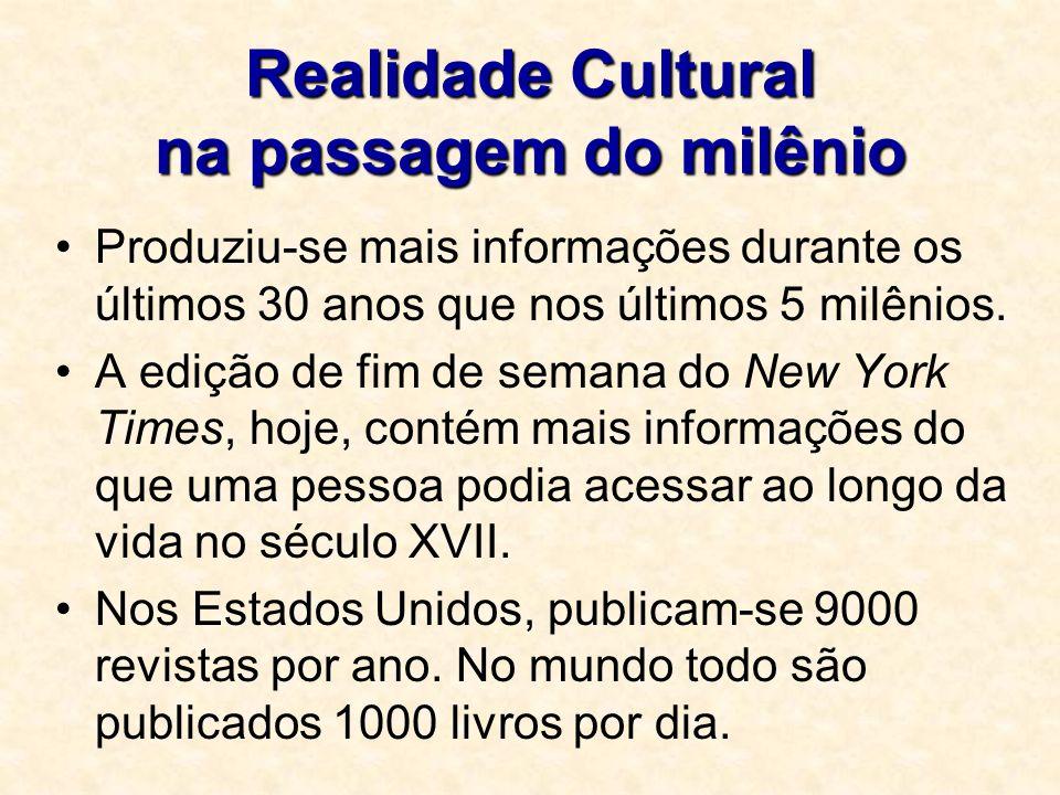 Realidade Cultural na passagem do milênio Produziu-se mais informações durante os últimos 30 anos que nos últimos 5 milênios. A edição de fim de seman