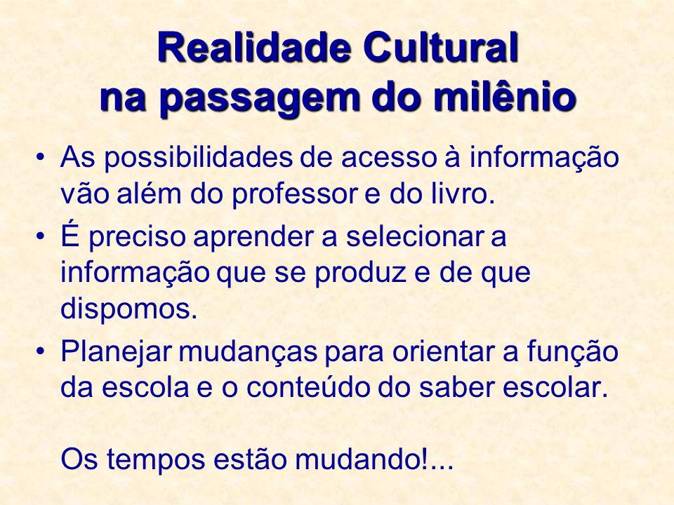 Realidade Cultural na passagem do milênio As possibilidades de acesso à informação vão além do professor e do livro. É preciso aprender a selecionar a