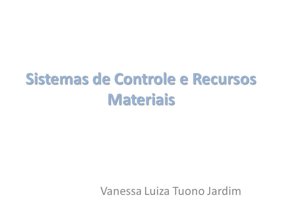 Sistemas de Controle e Recursos Materiais Vanessa Luiza Tuono Jardim