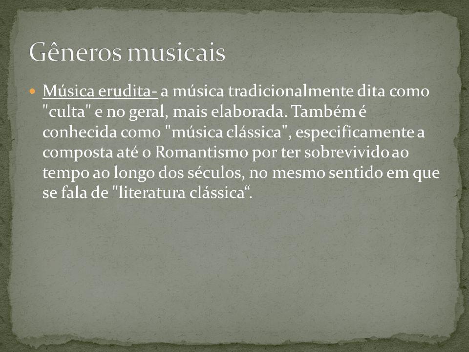 Música erudita- a música tradicionalmente dita como