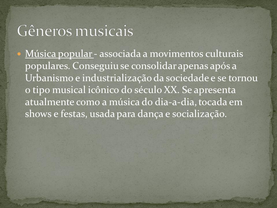Música popular - associada a movimentos culturais populares. Conseguiu se consolidar apenas após a Urbanismo e industrialização da sociedade e se torn