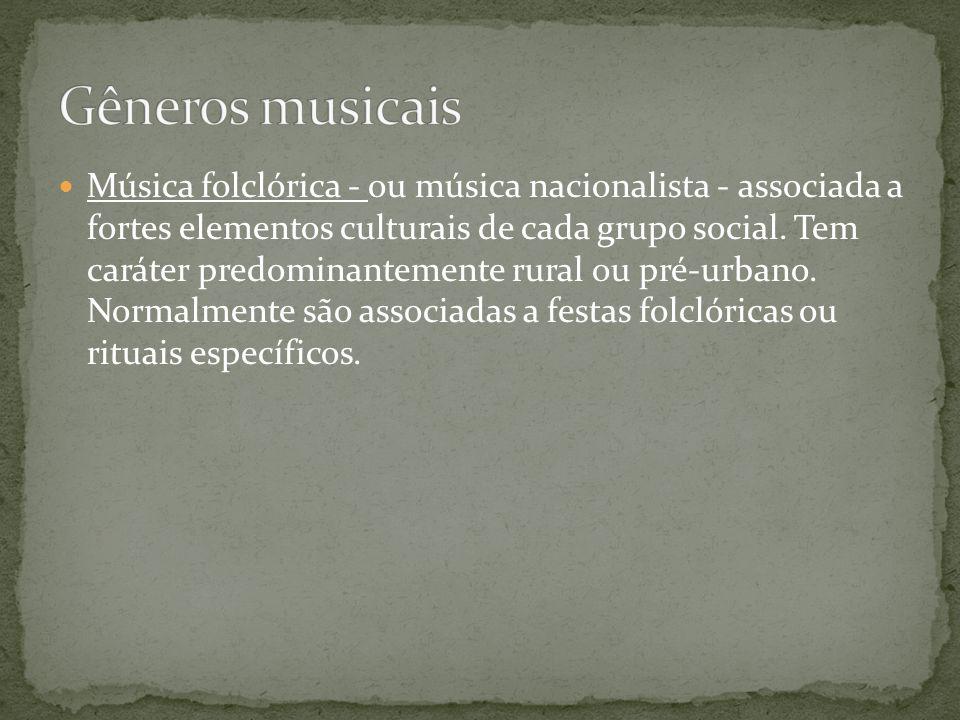 Música folclórica - ou música nacionalista - associada a fortes elementos culturais de cada grupo social. Tem caráter predominantemente rural ou pré-u
