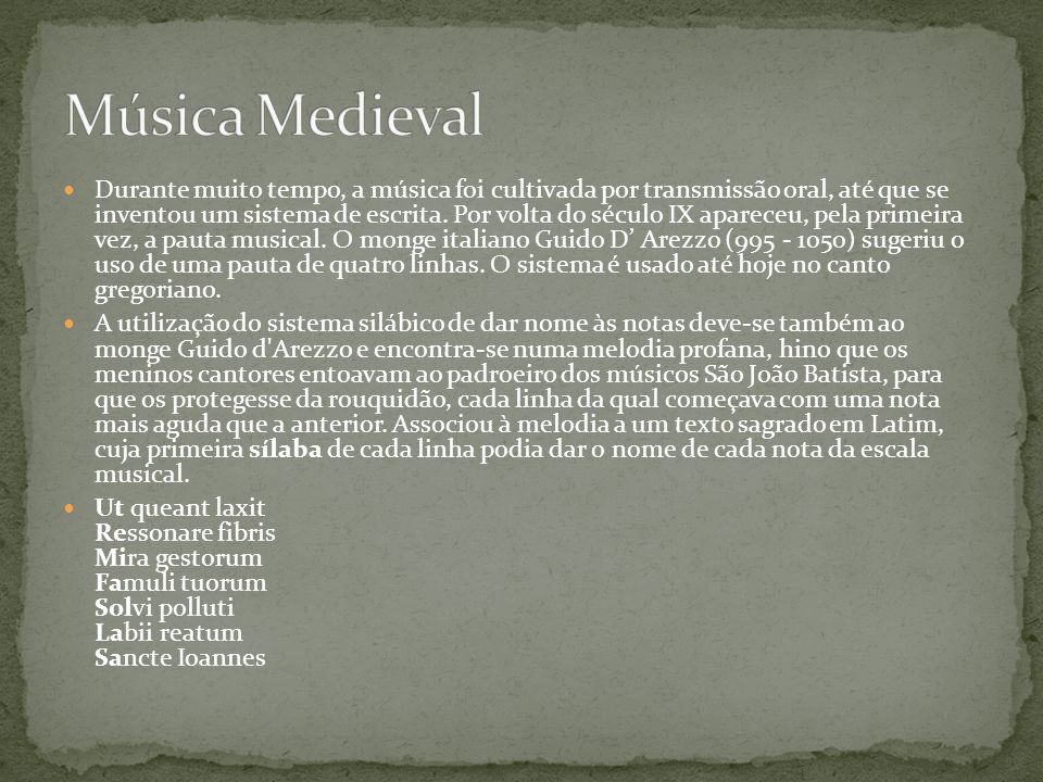 Durante muito tempo, a música foi cultivada por transmissão oral, até que se inventou um sistema de escrita. Por volta do século IX apareceu, pela pri