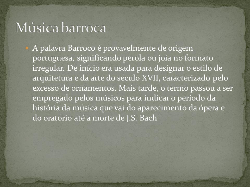 A palavra Barroco é provavelmente de origem portuguesa, significando pérola ou joia no formato irregular. De início era usada para designar o estilo d