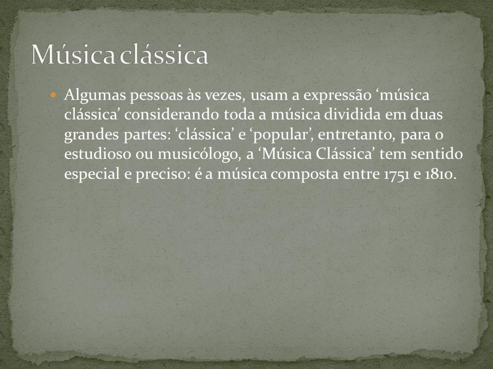 Algumas pessoas às vezes, usam a expressão 'música clássica' considerando toda a música dividida em duas grandes partes: 'clássica' e 'popular', entre
