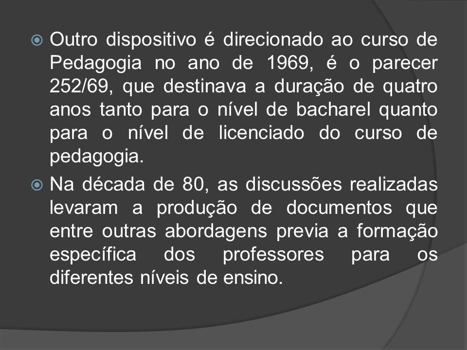  Outro dispositivo é direcionado ao curso de Pedagogia no ano de 1969, é o parecer 252/69, que destinava a duração de quatro anos tanto para o nível