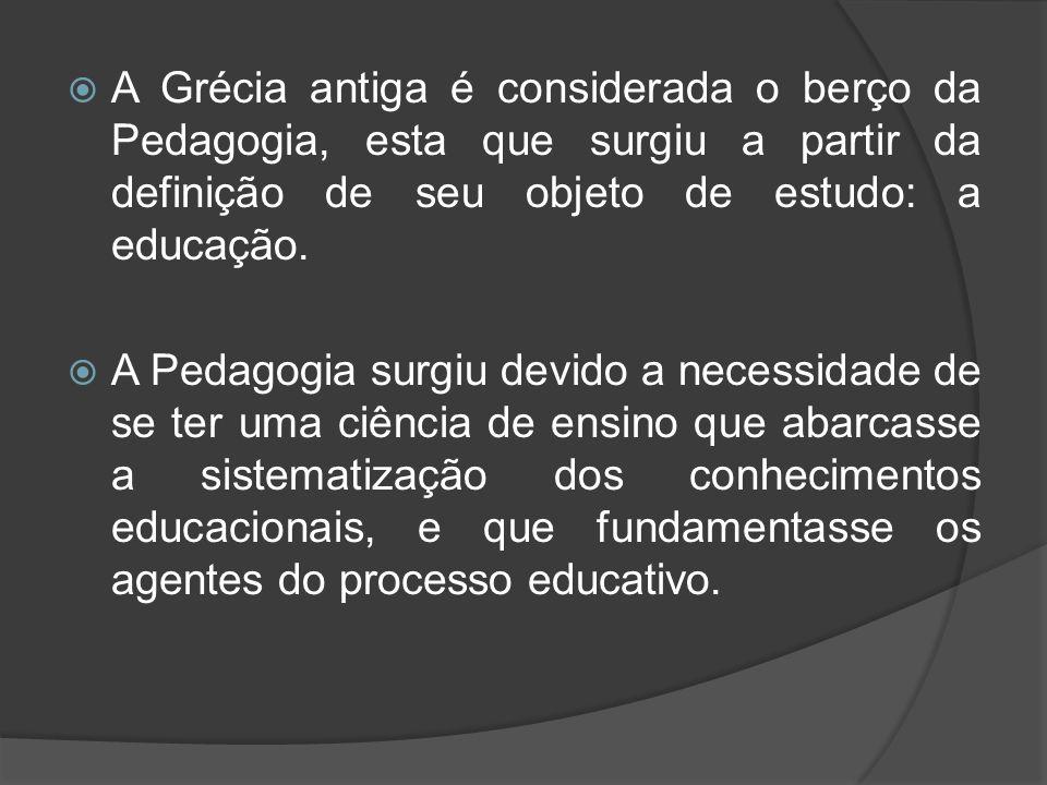  A Grécia antiga é considerada o berço da Pedagogia, esta que surgiu a partir da definição de seu objeto de estudo: a educação.  A Pedagogia surgiu