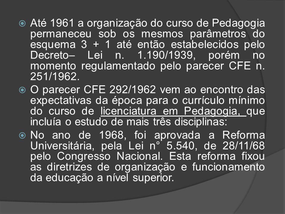  Até 1961 a organização do curso de Pedagogia permaneceu sob os mesmos parâmetros do esquema 3 + 1 até então estabelecidos pelo Decreto– Lei n. 1.190