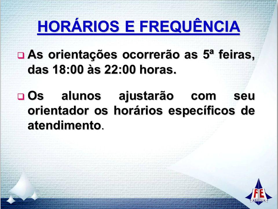 HORÁRIOS E FREQUÊNCIA  As orientações ocorrerão as 5ª feiras, das 18:00 às 22:00 horas.  Os alunos ajustarão com seu orientador os horários específi