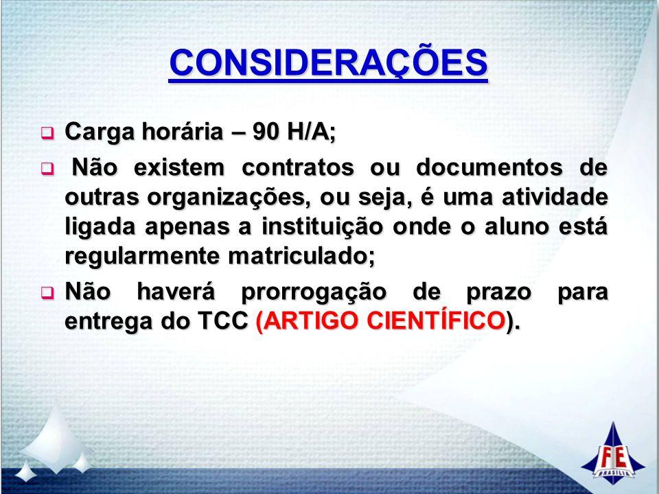 CONSIDERAÇÕES  Carga horária – 90 H/A;  Não existem contratos ou documentos de outras organizações, ou seja, é uma atividade ligada apenas a institu