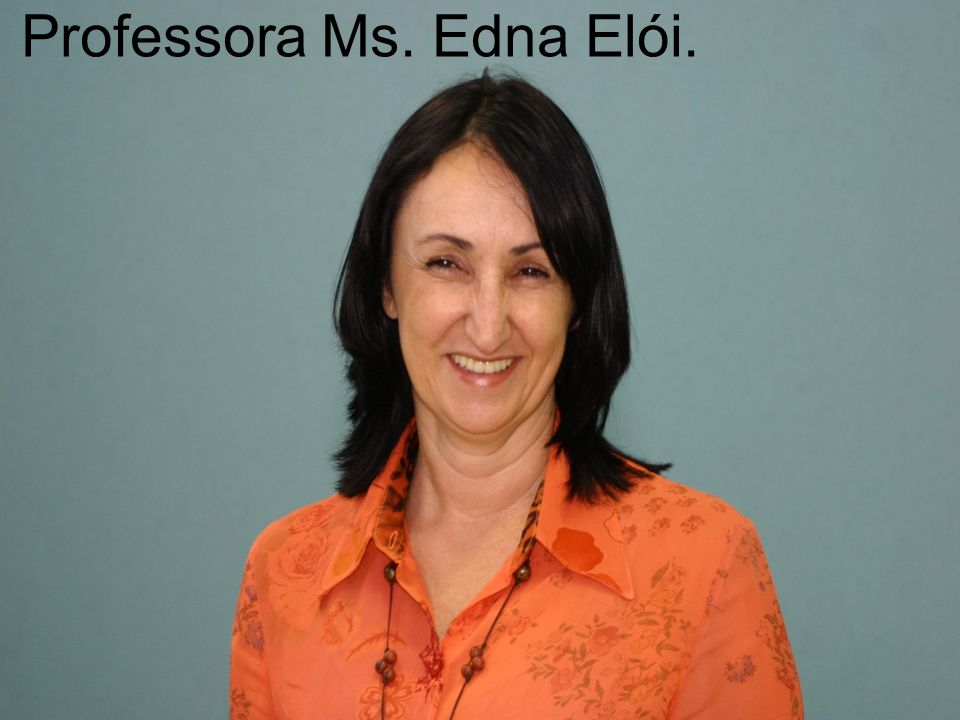 Professora Ms. Edna Elói.