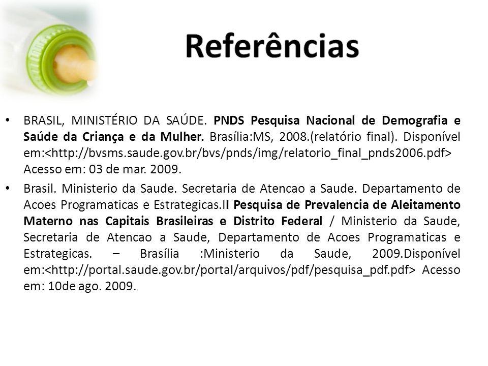 BRASIL, MINISTÉRIO DA SAÚDE. PNDS Pesquisa Nacional de Demografia e Saúde da Criança e da Mulher.