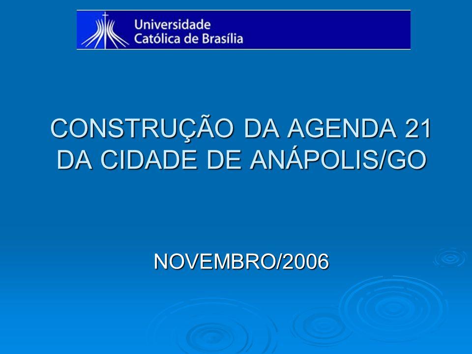 CONSTRUÇÃO DA AGENDA 21 DA CIDADE DE ANÁPOLIS/GO NOVEMBRO/2006