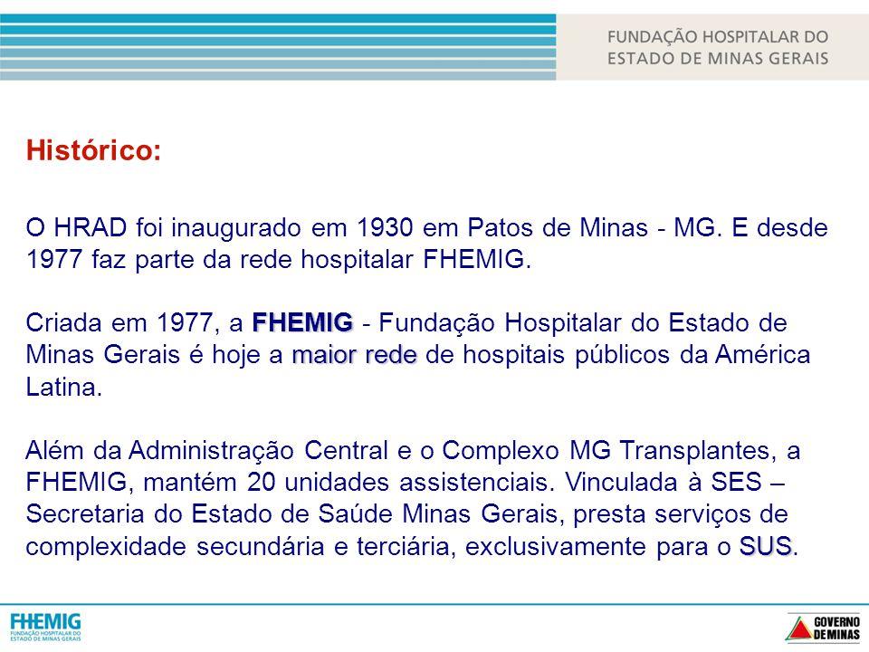Histórico: O HRAD foi inaugurado em 1930 em Patos de Minas - MG.