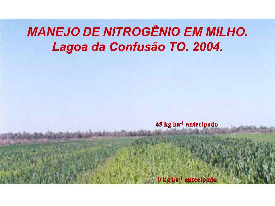 45 kg ha -1 antecipado 0 kg ha -1 antecipado MANEJO DE NITROGÊNIO EM MILHO. Lagoa da Confusão TO. 2004.