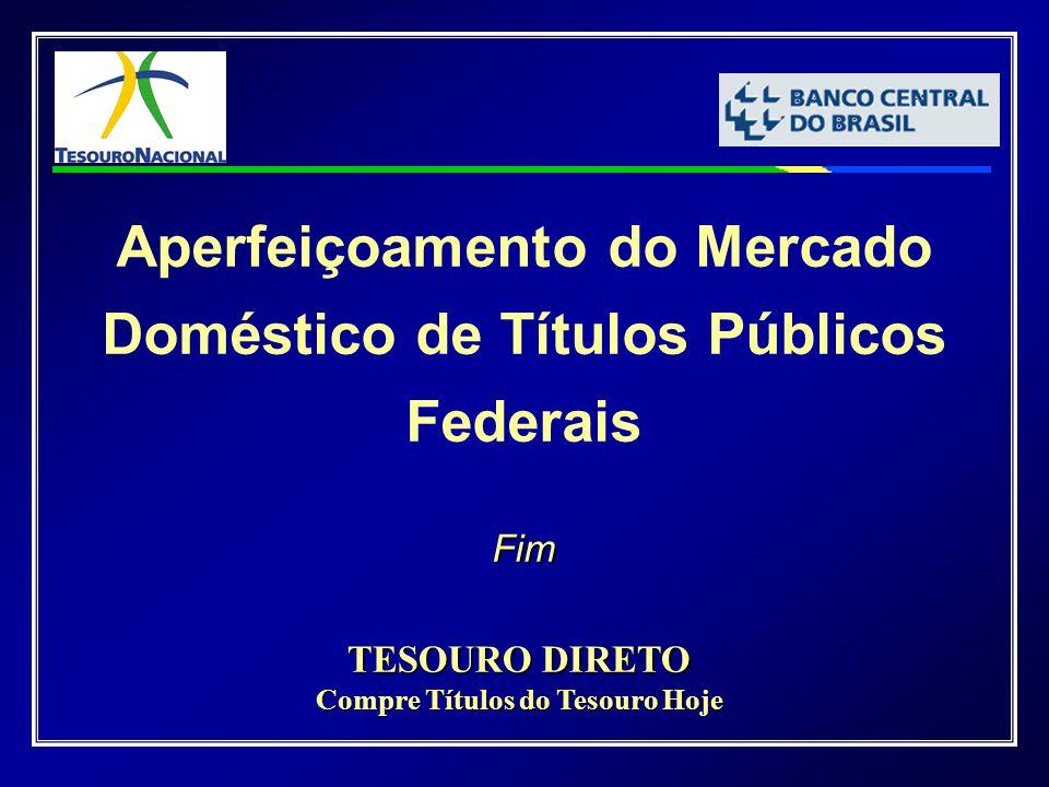 Fim Aperfeiçoamento do Mercado Doméstico de Títulos Públicos Federais Fim TESOURO DIRETO Compre Títulos do Tesouro Hoje