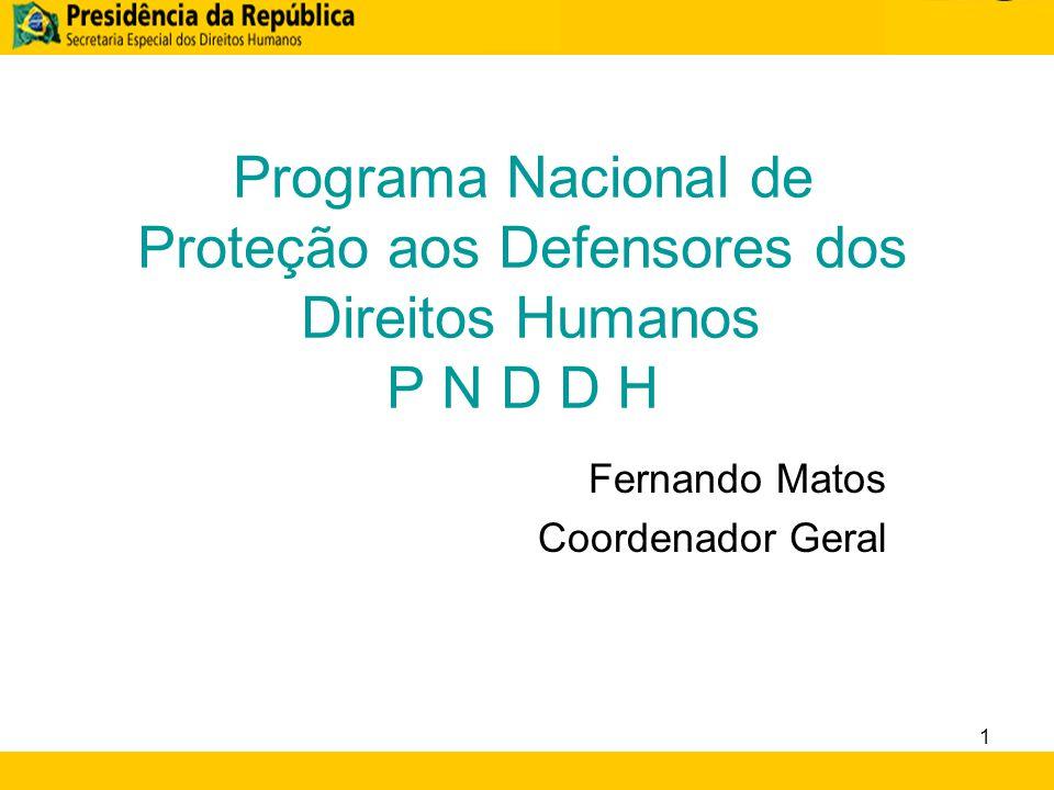 Programa Nacional de Proteção aos Defensores dos Direitos Humanos P N D D H Fernando Matos Coordenador Geral 1