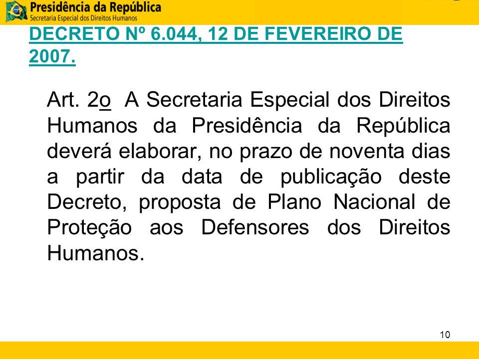 DECRETO Nº 6.044, 12 DE FEVEREIRO DE 2007. Art. 2o A Secretaria Especial dos Direitos Humanos da Presidência da República deverá elaborar, no prazo de