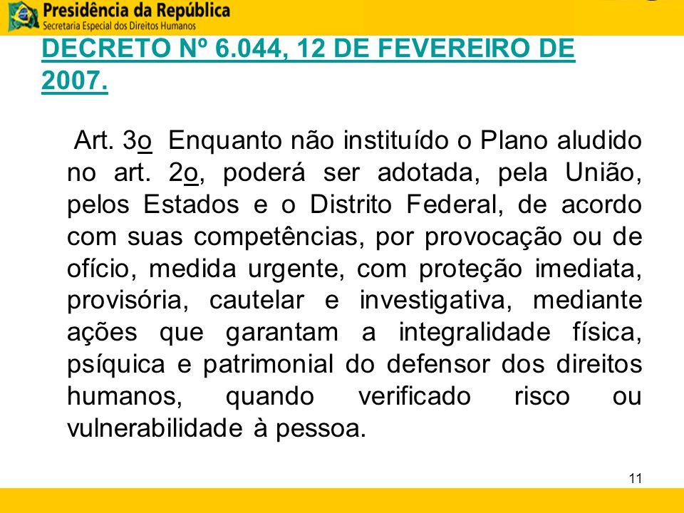 DECRETO Nº 6.044, 12 DE FEVEREIRO DE 2007. Art. 3o Enquanto não instituído o Plano aludido no art. 2o, poderá ser adotada, pela União, pelos Estados e
