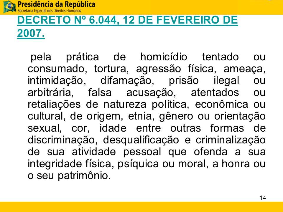 DECRETO Nº 6.044, 12 DE FEVEREIRO DE 2007. pela prática de homicídio tentado ou consumado, tortura, agressão física, ameaça, intimidação, difamação, p