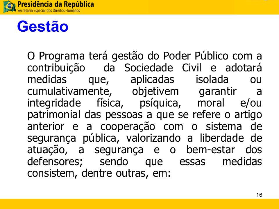 Gestão O Programa terá gestão do Poder Público com a contribuição da Sociedade Civil e adotará medidas que, aplicadas isolada ou cumulativamente, obje