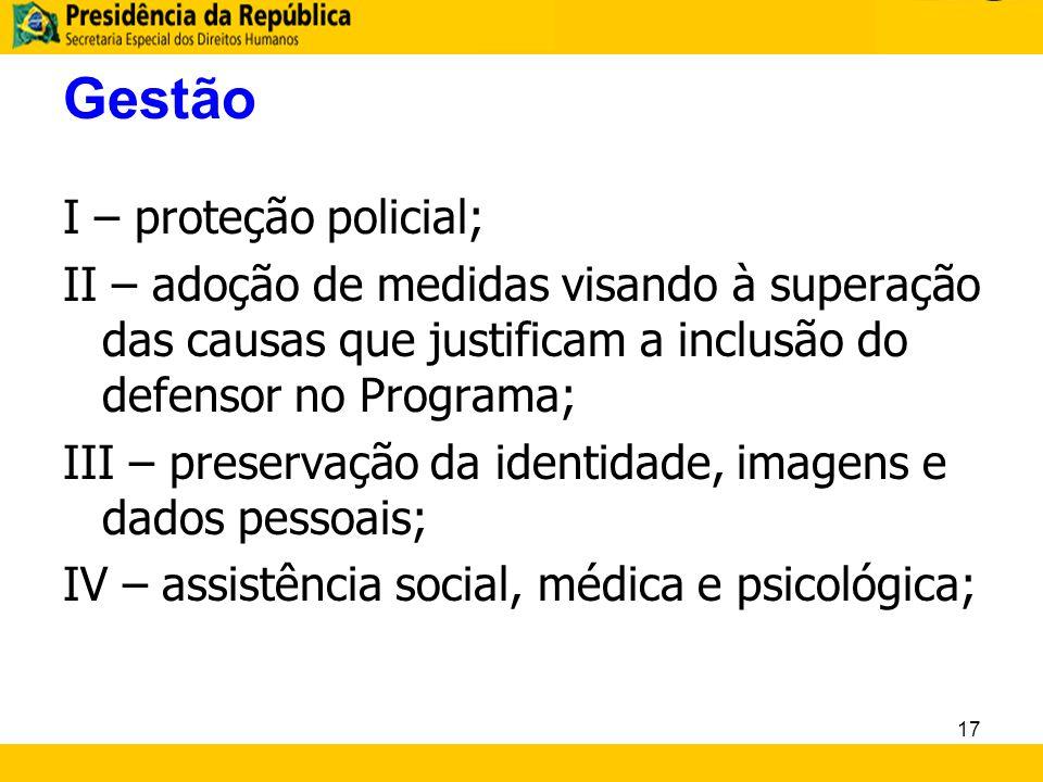 Gestão I – proteção policial; II – adoção de medidas visando à superação das causas que justificam a inclusão do defensor no Programa; III – preservaç
