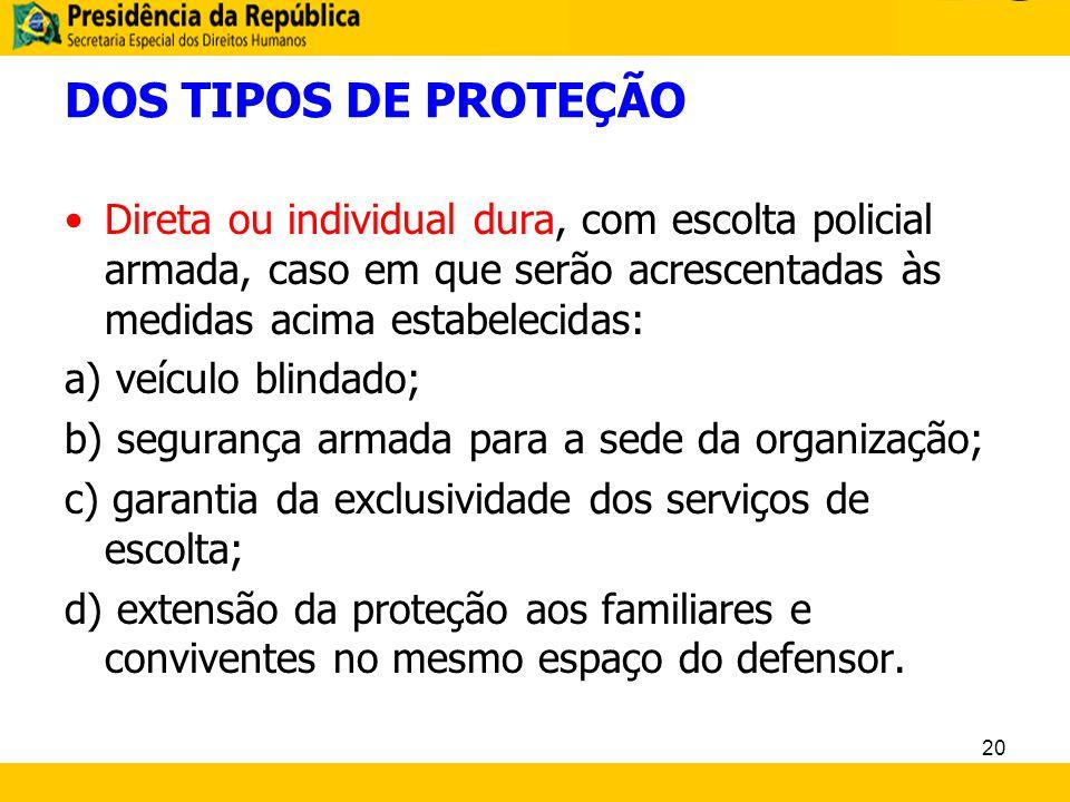 DOS TIPOS DE PROTEÇÃO Direta ou individual dura, com escolta policial armada, caso em que serão acrescentadas às medidas acima estabelecidas: a) veícu