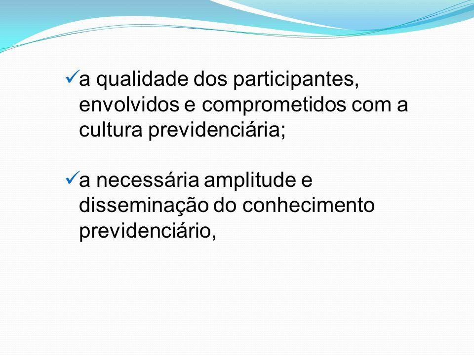 a qualidade dos participantes, envolvidos e comprometidos com a cultura previdenciária; a necessária amplitude e disseminação do conhecimento previdenciário,