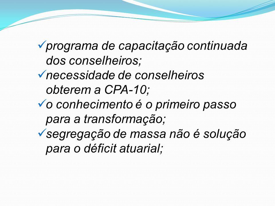 programa de capacitação continuada dos conselheiros; necessidade de conselheiros obterem a CPA-10; o conhecimento é o primeiro passo para a transformação; segregação de massa não é solução para o déficit atuarial;