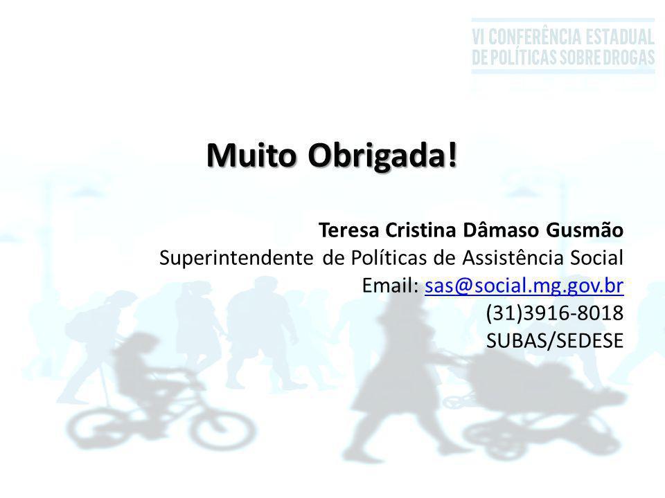 Muito Obrigada! Teresa Cristina Dâmaso Gusmão Superintendente de Políticas de Assistência Social Email: sas@social.mg.gov.brsas@social.mg.gov.br (31)3