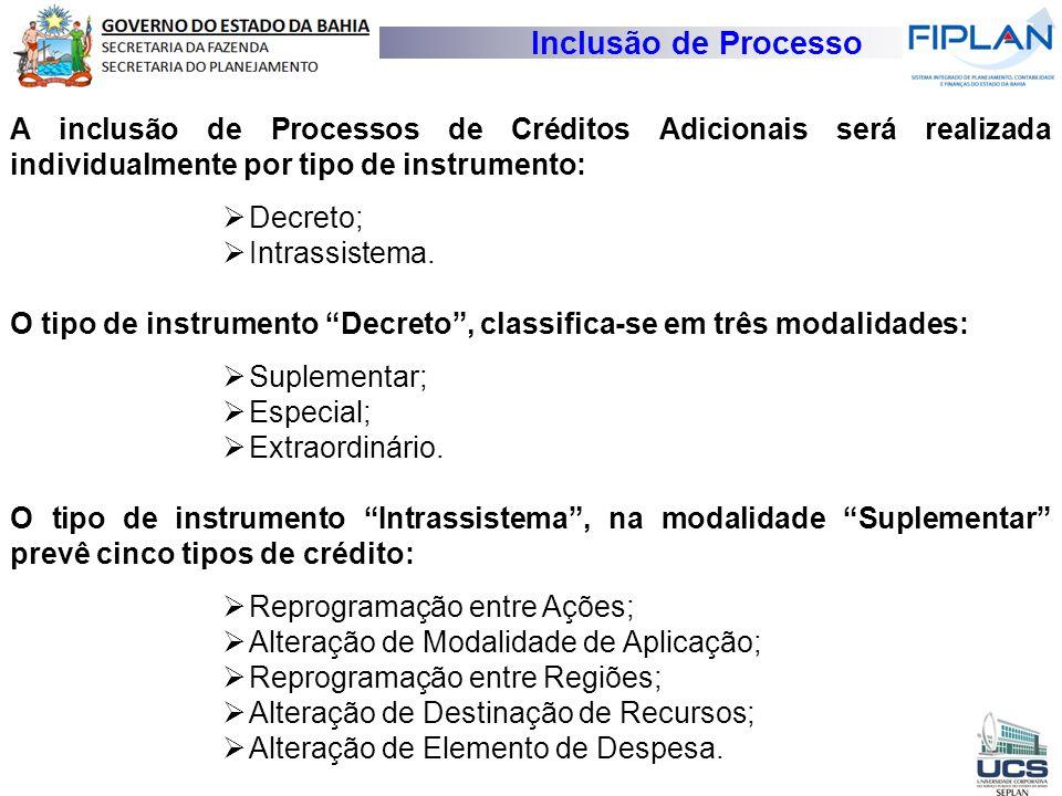 Inclusão de Processo A inclusão de Processos de Créditos Adicionais será realizada individualmente por tipo de instrumento:  Decreto;  Intrassistema