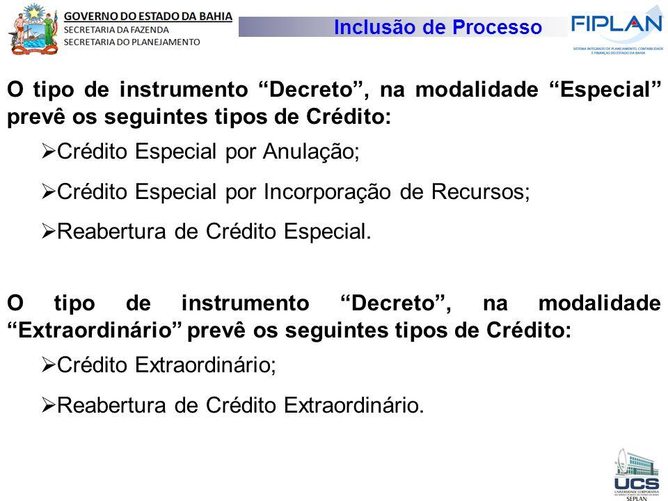 """Inclusão de Processo O tipo de instrumento """"Decreto"""", na modalidade """"Especial"""" prevê os seguintes tipos de Crédito:  Crédito Especial por Anulação; """