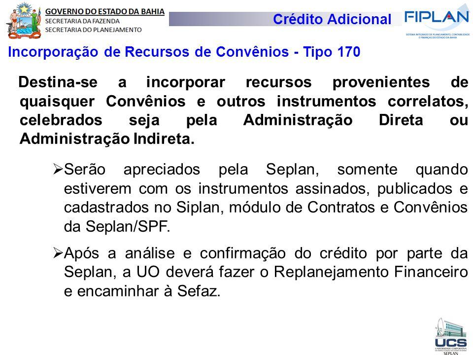 Crédito Adicional Incorporação de Recursos de Convênios - Tipo 170 Destina-se a incorporar recursos provenientes de quaisquer Convênios e outros instr