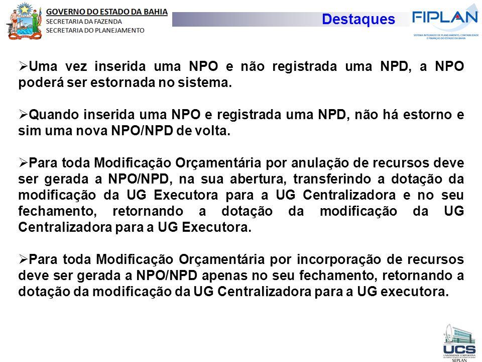 Destaques  Uma vez inserida uma NPO e não registrada uma NPD, a NPO poderá ser estornada no sistema.  Quando inserida uma NPO e registrada uma NPD,